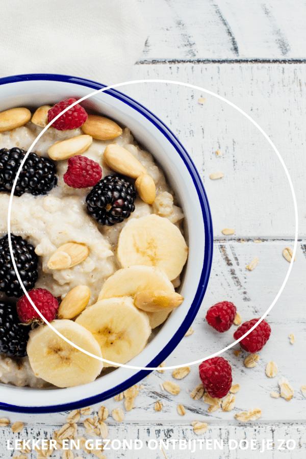 lekker en gezond ontbijten doe je zo